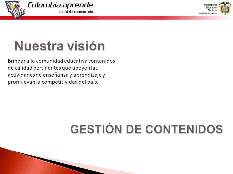 Brindar a la comunidad educativa contenidos de calidad pertinentes que apoyen las actividades de enseñanza y aprendizaje y promuevan la competitividad del país.