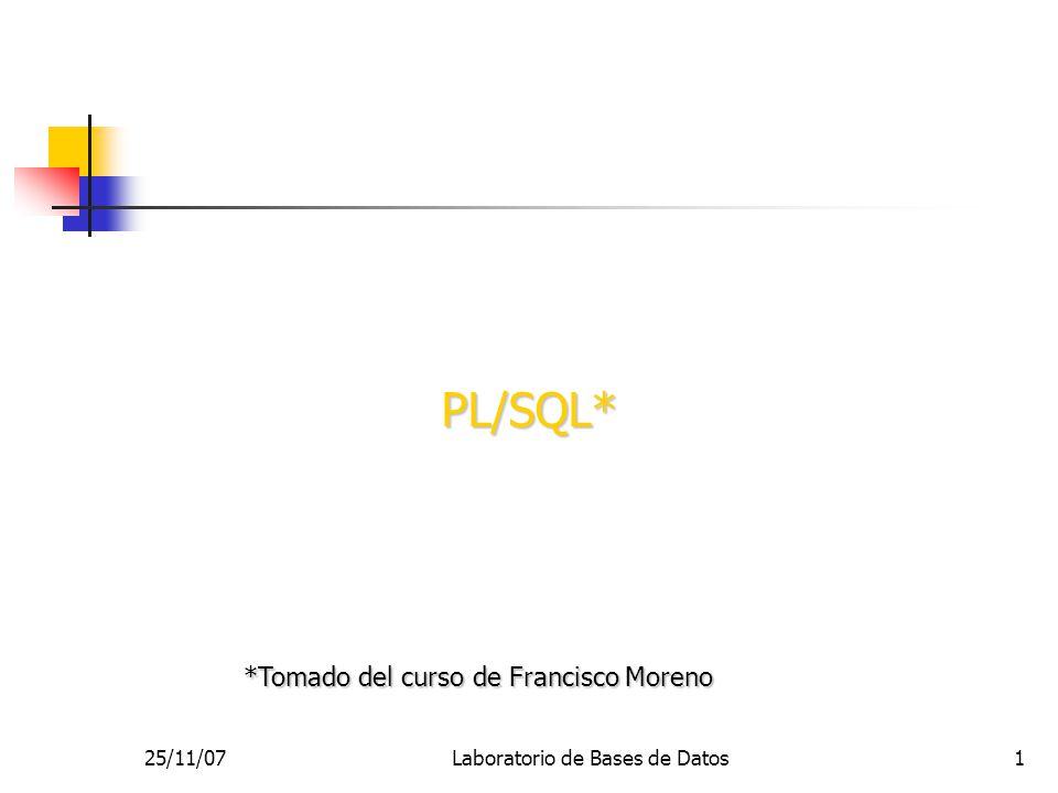 25/11/07Laboratorio de Bases de Datos1 PL/SQL* *Tomado del curso de Francisco Moreno