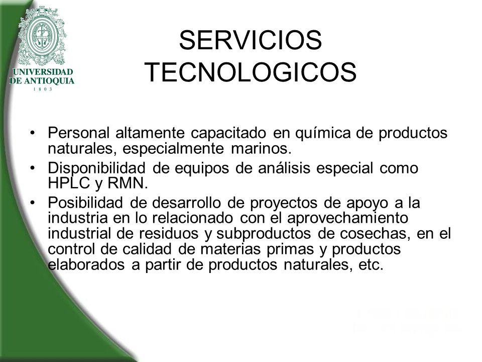 SERVICIOS TECNOLOGICOS Personal altamente capacitado en química de productos naturales, especialmente marinos. Disponibilidad de equipos de análisis e