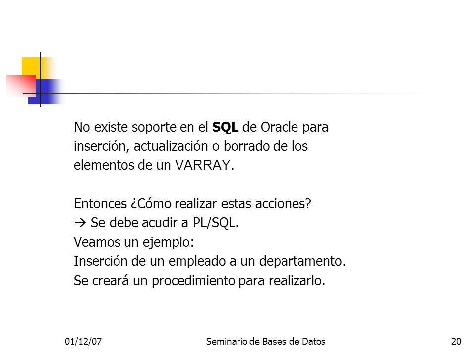 01/12/07Seminario de Bases de Datos20 No existe soporte en el SQL de Oracle para inserción, actualización o borrado de los elementos de un VARRAY. Ent