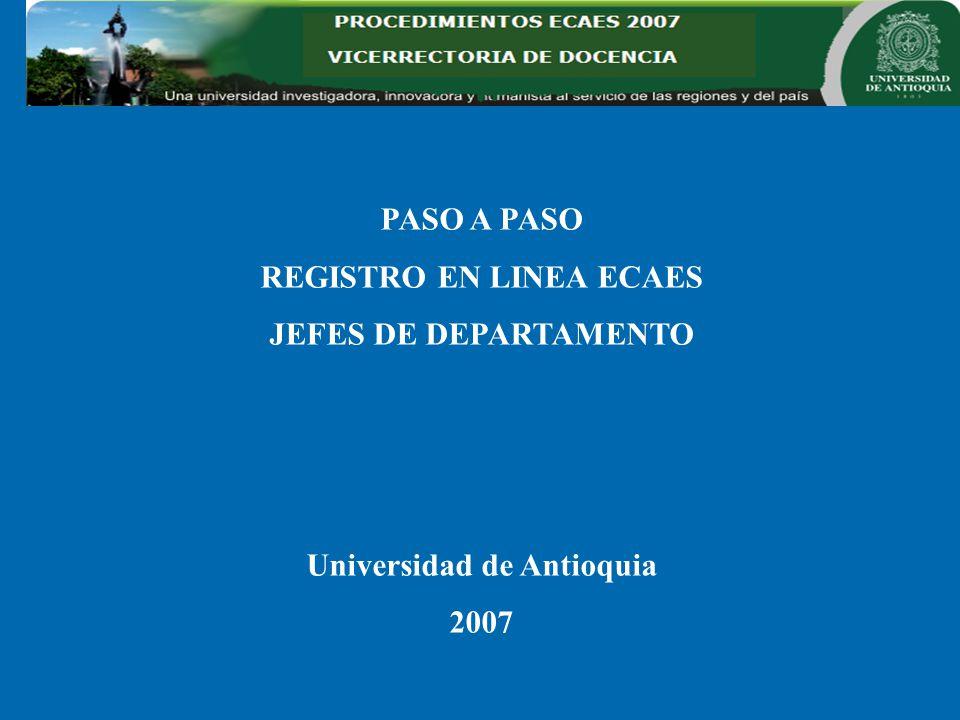 PASO A PASO REGISTRO EN LINEA ECAES JEFES DE DEPARTAMENTO Universidad de Antioquia 2007