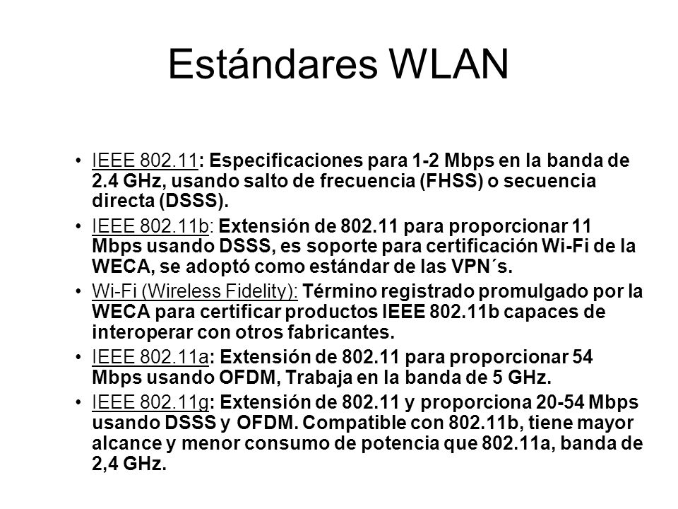 Estándares WLAN IEEE 802.11: Especificaciones para 1-2 Mbps en la banda de 2.4 GHz, usando salto de frecuencia (FHSS) o secuencia directa (DSSS).