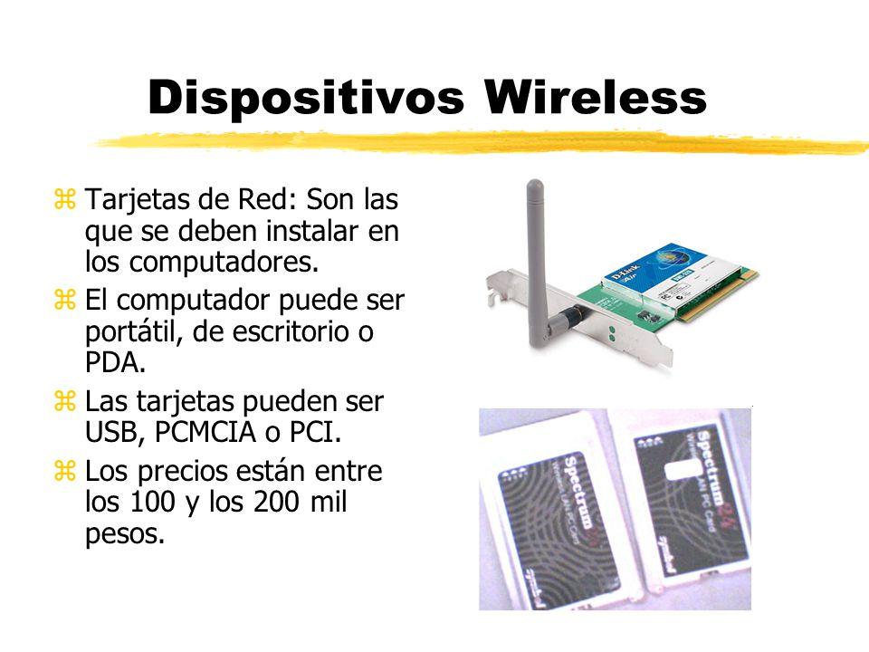 Dispositivos Wireless zTarjetas de Red: Son las que se deben instalar en los computadores. zEl computador puede ser portátil, de escritorio o PDA. zLa