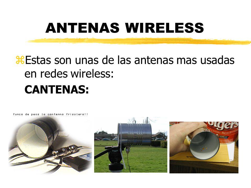 ANTENAS WIRELESS zEstas son unas de las antenas mas usadas en redes wireless: CANTENAS: