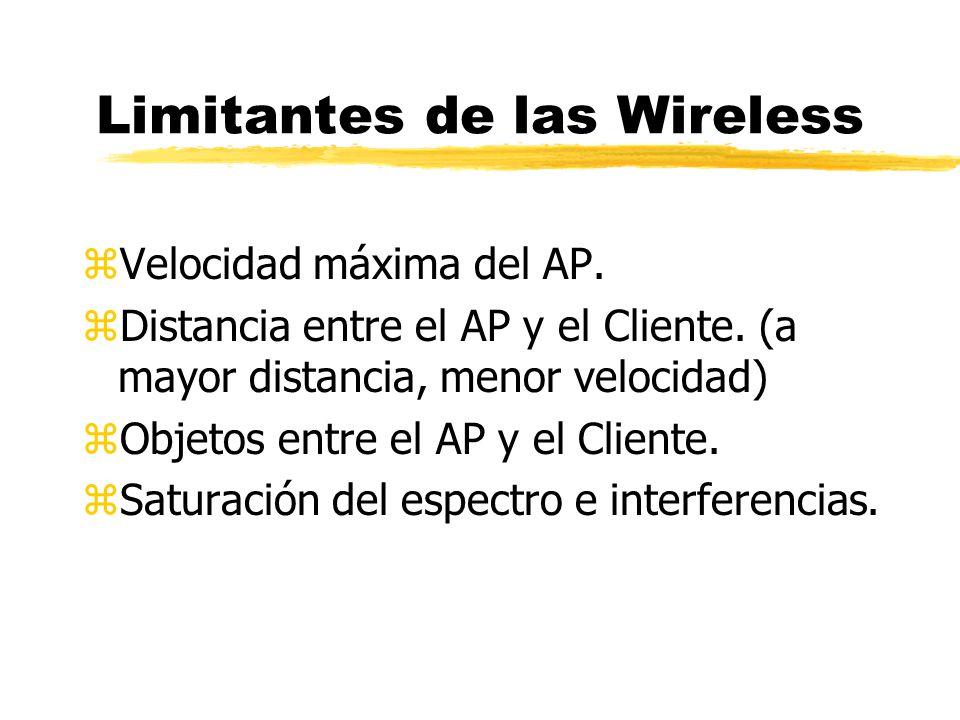 Limitantes de las Wireless zVelocidad máxima del AP. zDistancia entre el AP y el Cliente. (a mayor distancia, menor velocidad) zObjetos entre el AP y