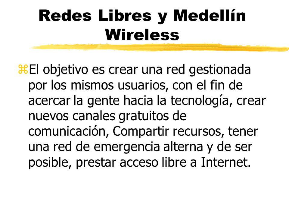 Redes Libres y Medellín Wireless zEl objetivo es crear una red gestionada por los mismos usuarios, con el fin de acercar la gente hacia la tecnología, crear nuevos canales gratuitos de comunicación, Compartir recursos, tener una red de emergencia alterna y de ser posible, prestar acceso libre a Internet.