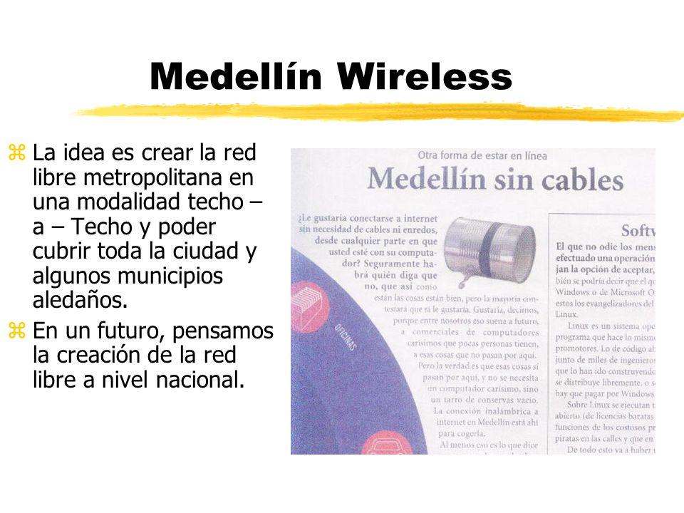 Medellín Wireless zLa idea es crear la red libre metropolitana en una modalidad techo – a – Techo y poder cubrir toda la ciudad y algunos municipios aledaños.