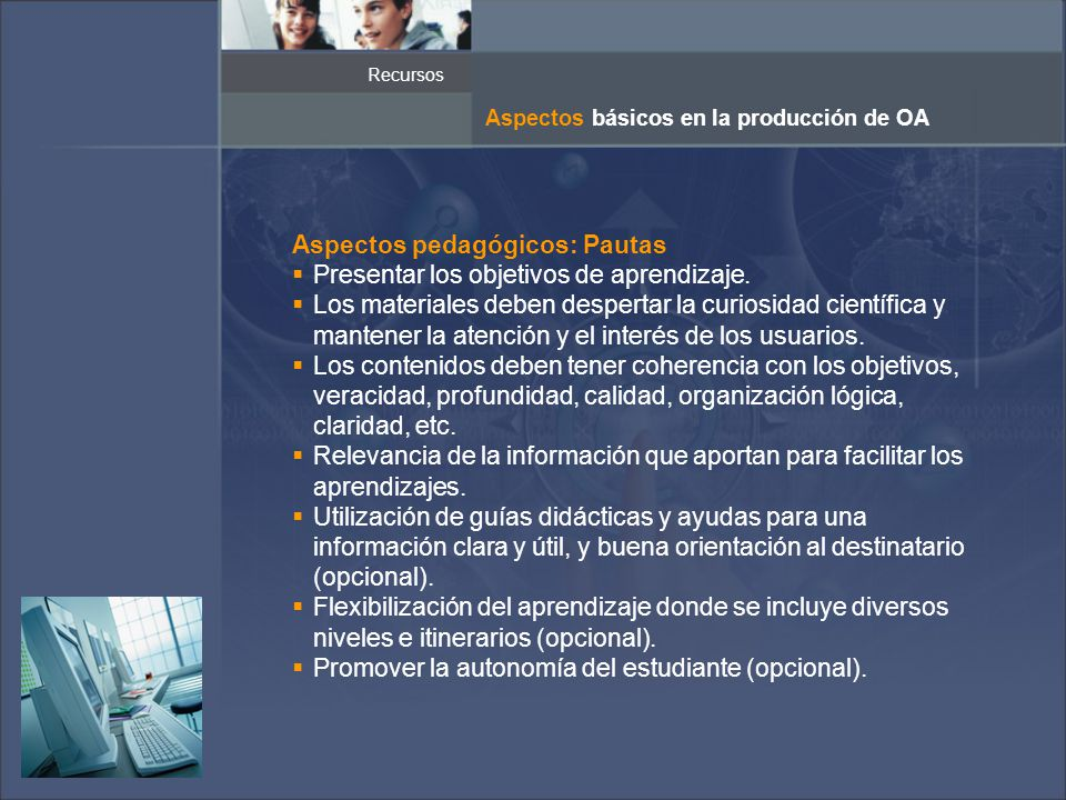 Recursos Aspectos básicos en la producción de OA Aspectos pedagógicos: Pautas Presentar los objetivos de aprendizaje.
