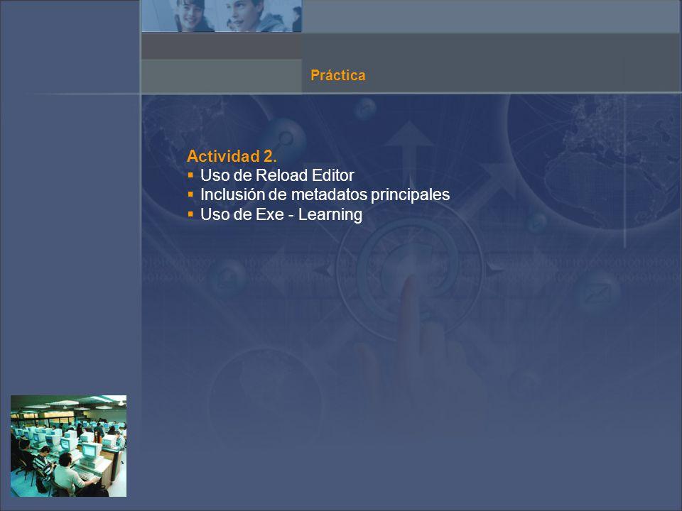 Práctica Actividad 2. Uso de Reload Editor Inclusión de metadatos principales Uso de Exe - Learning