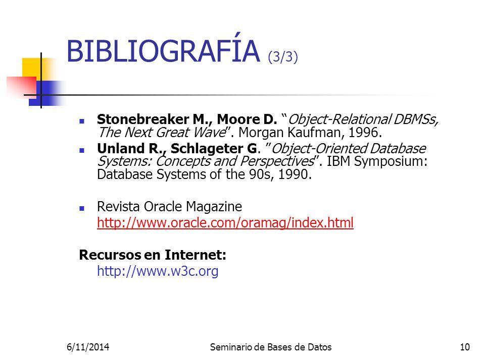 6/11/2014Seminario de Bases de Datos10 Stonebreaker M., Moore D. Object-Relational DBMSs, The Next Great Wave. Morgan Kaufman, 1996. Unland R., Schlag