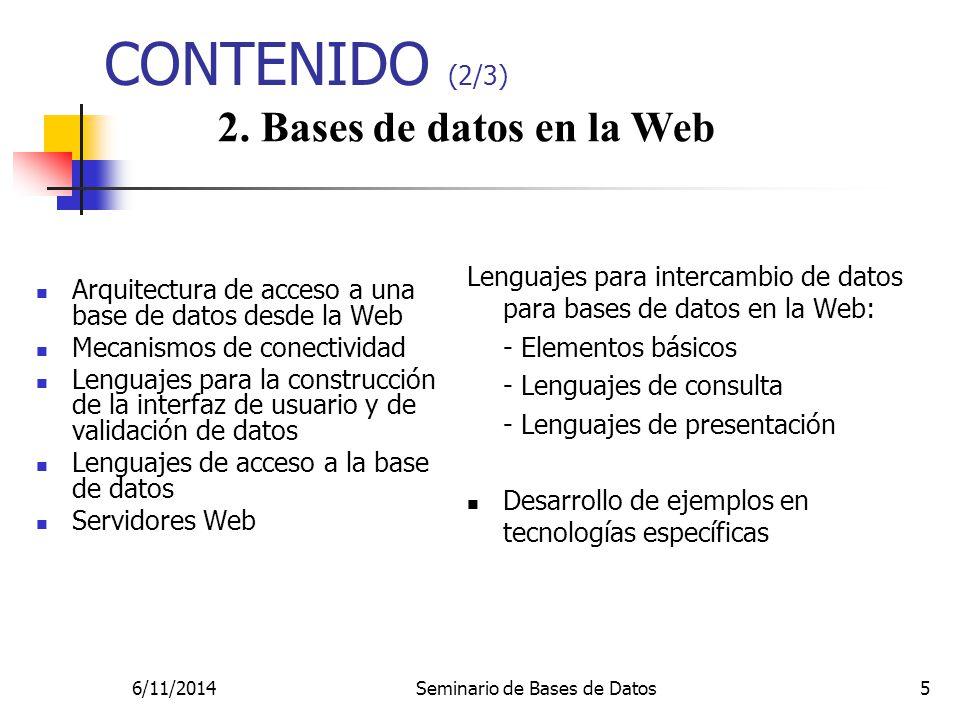6/11/2014Seminario de Bases de Datos5 CONTENIDO (2/3) Arquitectura de acceso a una base de datos desde la Web Mecanismos de conectividad Lenguajes par