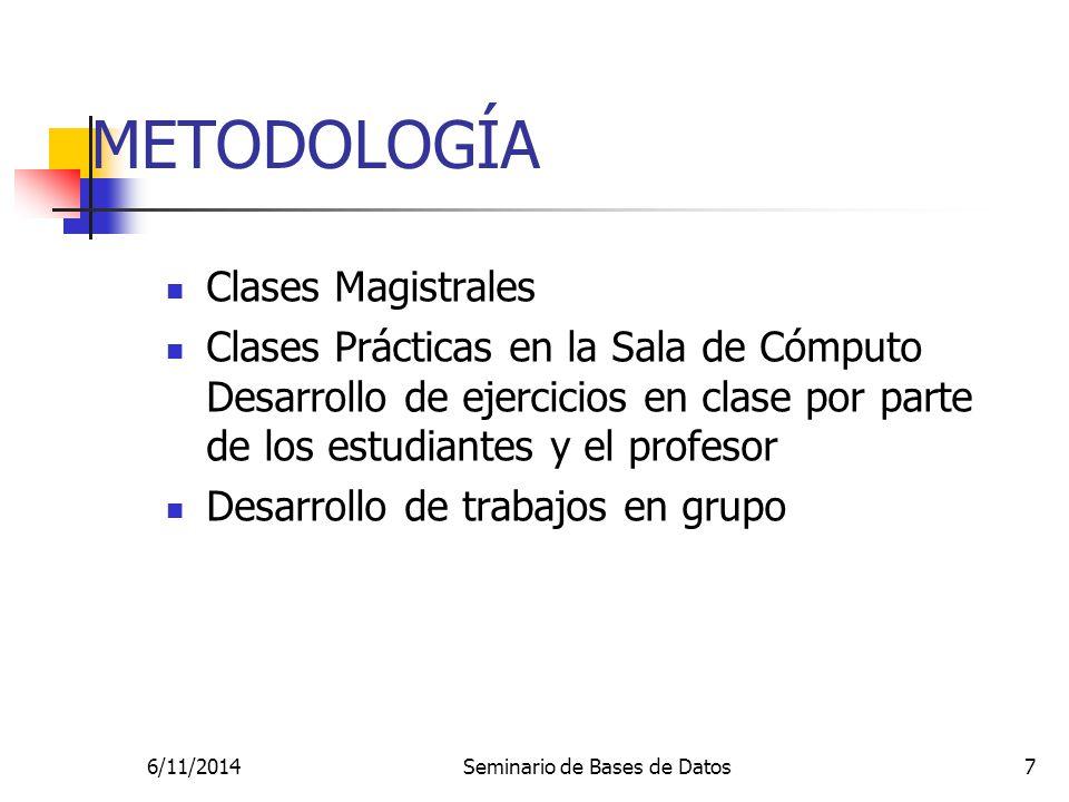 6/11/2014Seminario de Bases de Datos7 METODOLOGÍA Clases Magistrales Clases Prácticas en la Sala de Cómputo Desarrollo de ejercicios en clase por parte de los estudiantes y el profesor Desarrollo de trabajos en grupo