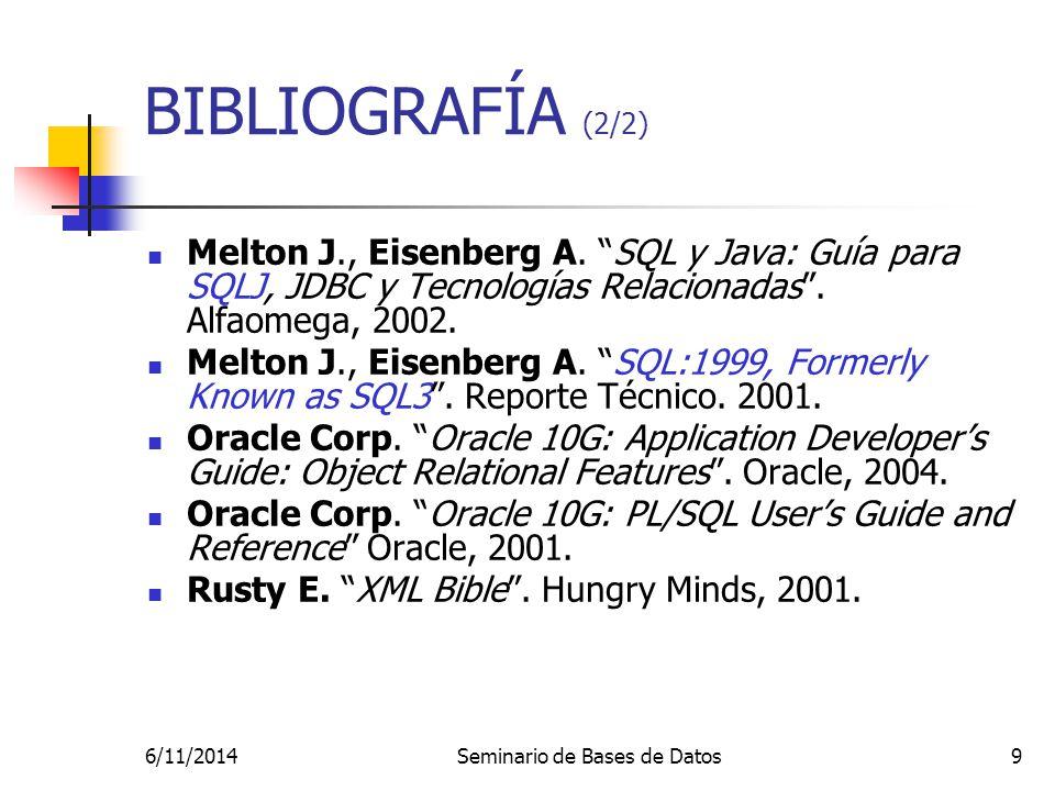 6/11/2014Seminario de Bases de Datos9 Melton J., Eisenberg A. SQL y Java: Guía para SQLJ, JDBC y Tecnologías Relacionadas. Alfaomega, 2002. Melton J.,