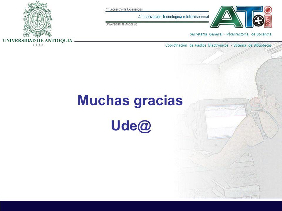 Secretaría General · Vicerrectoría de Docencia Coordinación de Medios Electrónicos · Sistema de Bibliotecas Muchas gracias Ude@