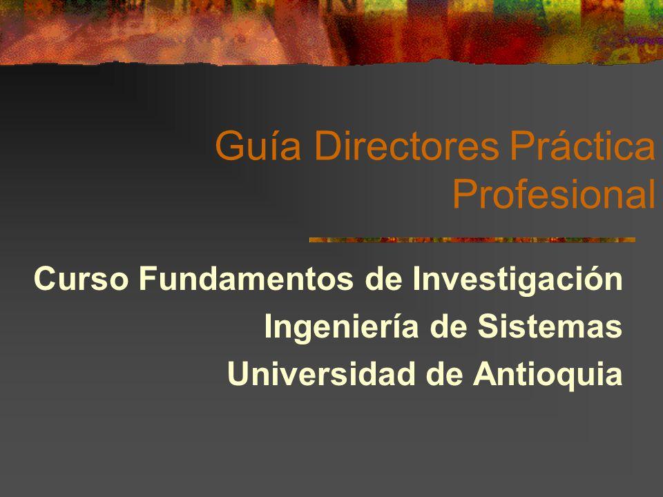 Guía Directores Práctica Profesional Curso Fundamentos de Investigación Ingeniería de Sistemas Universidad de Antioquia