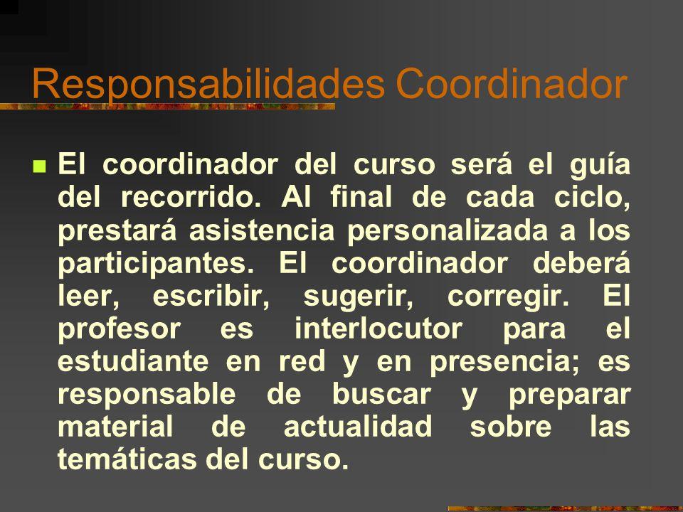 Responsabilidades Coordinador El coordinador del curso será el guía del recorrido. Al final de cada ciclo, prestará asistencia personalizada a los par
