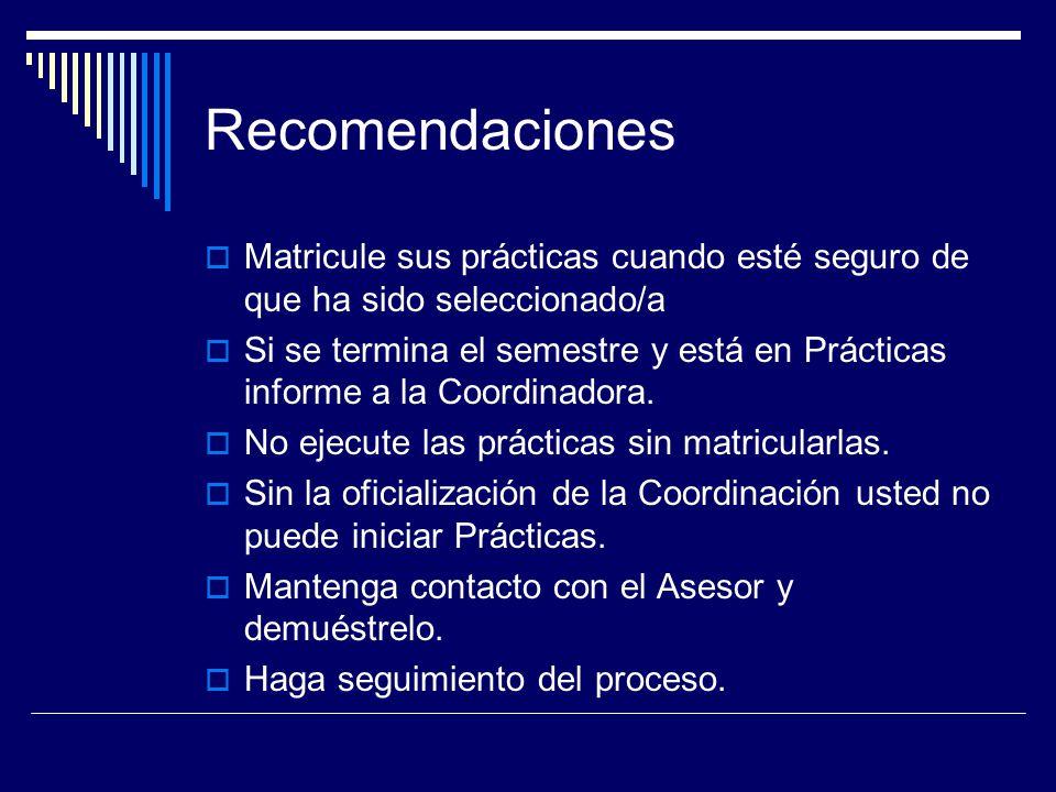 Recomendaciones Matricule sus prácticas cuando esté seguro de que ha sido seleccionado/a Si se termina el semestre y está en Prácticas informe a la Coordinadora.