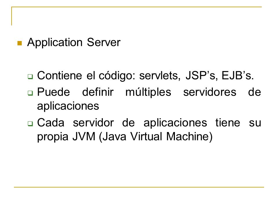 Application Server Contiene el código: servlets, JSPs, EJBs.