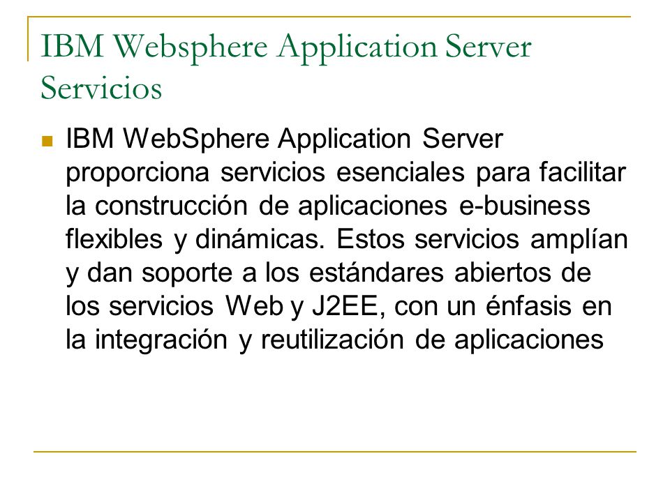IBM Websphere Application Server Servicios IBM WebSphere Application Server proporciona servicios esenciales para facilitar la construcción de aplicac