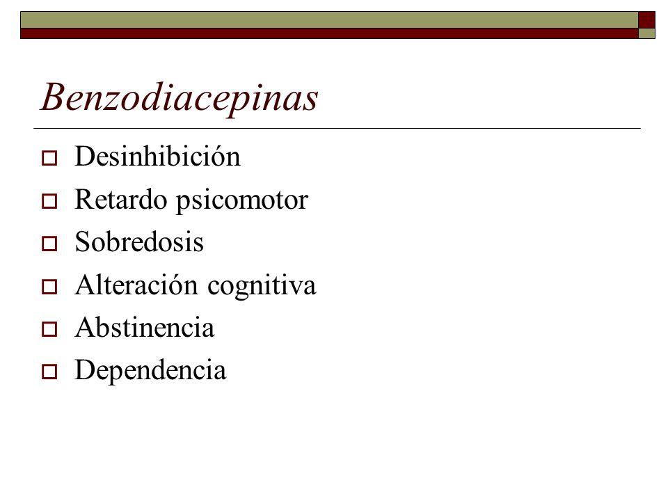 Benzodiacepinas Desinhibición Retardo psicomotor Sobredosis Alteración cognitiva Abstinencia Dependencia