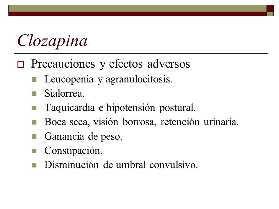 Clozapina Precauciones y efectos adversos Leucopenia y agranulocitosis.