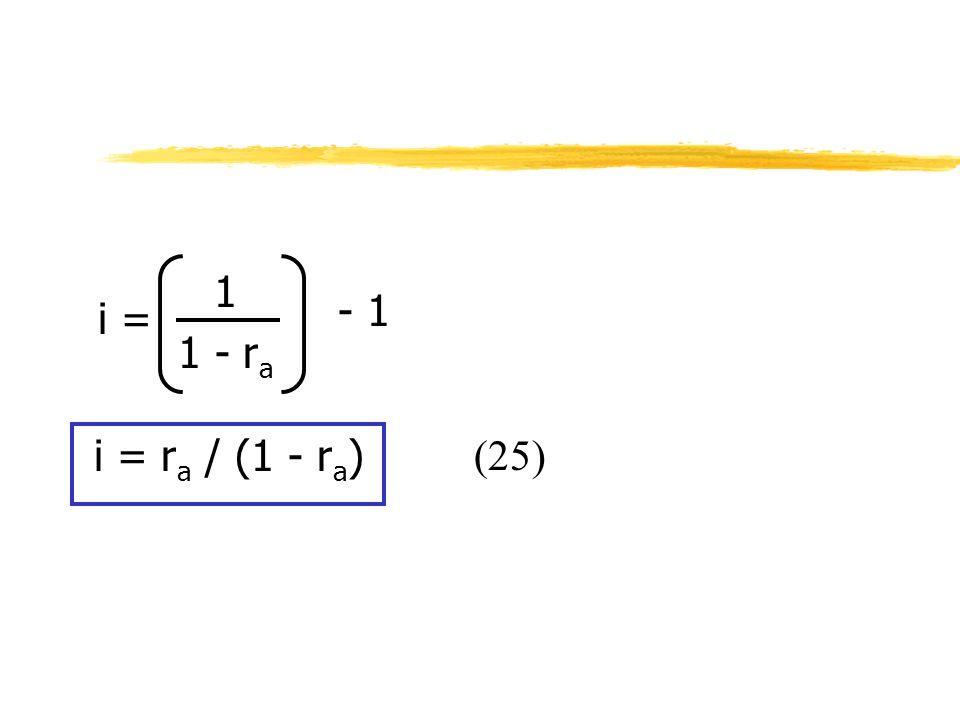 1 1 - r a i = r a / (1 - r a ) - 1 i = (25)