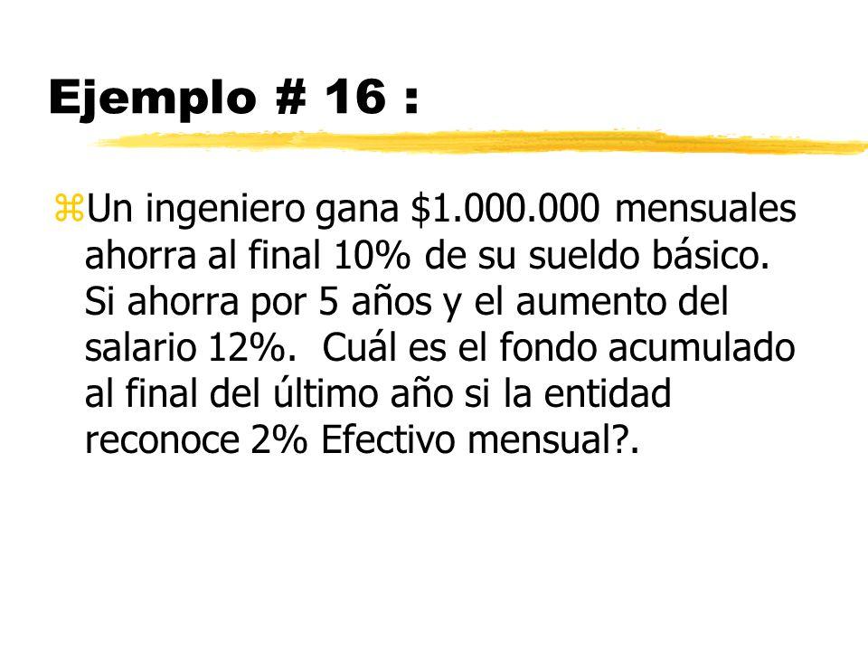 Ejemplo # 16 : zUn ingeniero gana $1.000.000 mensuales ahorra al final 10% de su sueldo básico. Si ahorra por 5 años y el aumento del salario 12%. Cuá