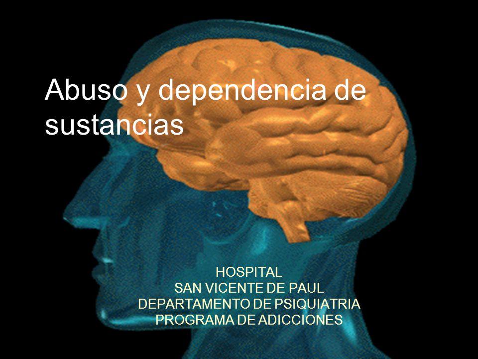 Abuso y dependencia de sustancias HOSPITAL SAN VICENTE DE PAUL DEPARTAMENTO DE PSIQUIATRIA PROGRAMA DE ADICCIONES