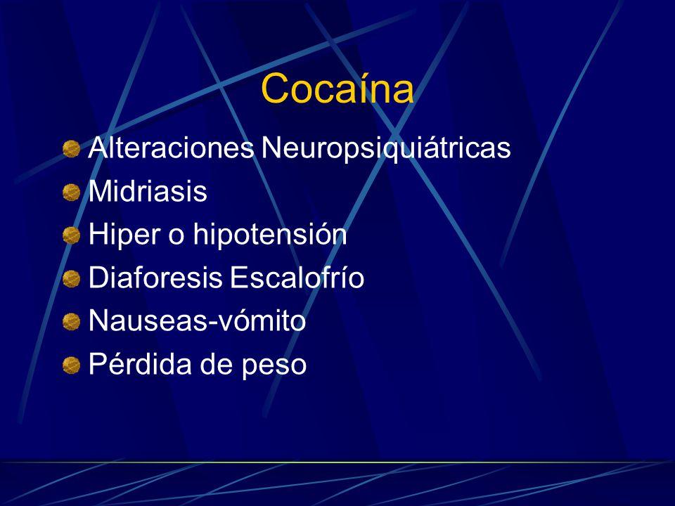 Cocaína Alteraciones Neuropsiquiátricas Midriasis Hiper o hipotensión Diaforesis Escalofrío Nauseas-vómito Pérdida de peso