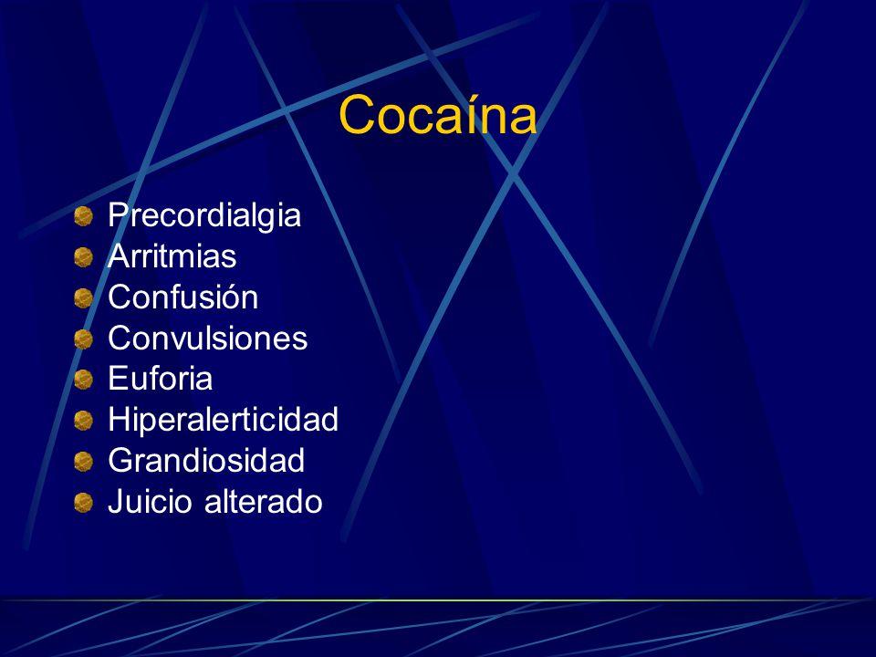 Cocaína Precordialgia Arritmias Confusión Convulsiones Euforia Hiperalerticidad Grandiosidad Juicio alterado