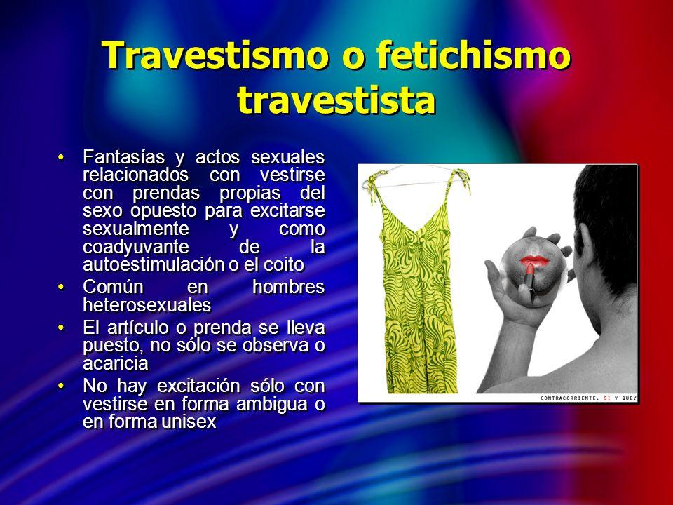 Travestismo o fetichismo travestista Fantasías y actos sexuales relacionados con vestirse con prendas propias del sexo opuesto para excitarse sexualme