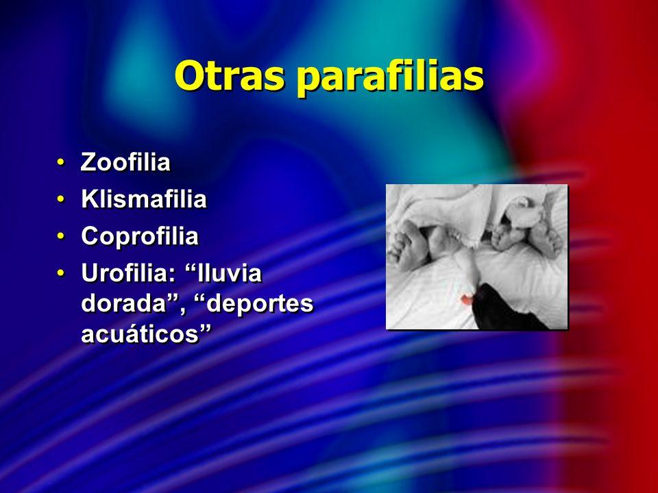 Otras parafilias Zoofilia Klismafilia Coprofilia Urofilia: lluvia dorada, deportes acuáticos Zoofilia Klismafilia Coprofilia Urofilia: lluvia dorada,