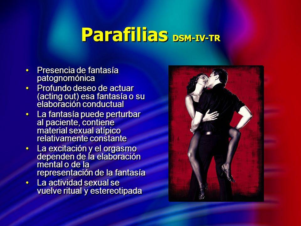 Parafilias DSM-IV-TR Presencia de fantasía patognomónica Profundo deseo de actuar (acting out) esa fantasía o su elaboración conductual La fantasía pu