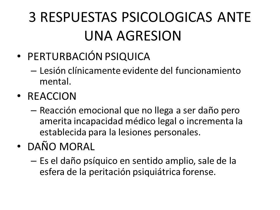 3 RESPUESTAS PSICOLOGICAS ANTE UNA AGRESION PERTURBACIÓN PSIQUICA – Lesión clínicamente evidente del funcionamiento mental. REACCION – Reacción emocio