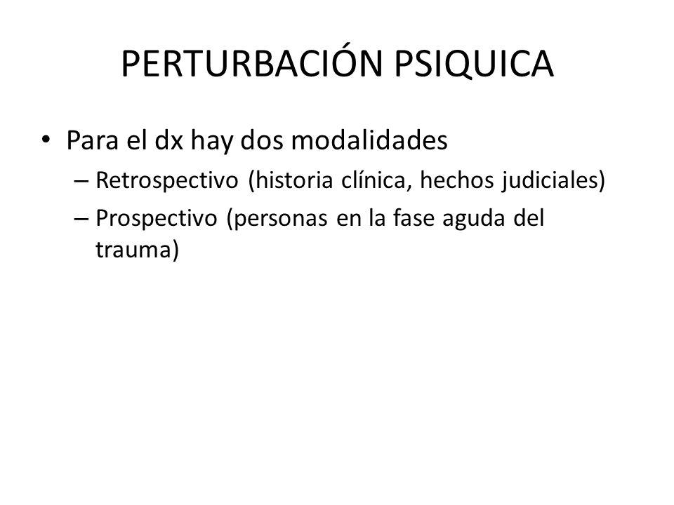 PERTURBACIÓN PSIQUICA Para el dx hay dos modalidades – Retrospectivo (historia clínica, hechos judiciales) – Prospectivo (personas en la fase aguda del trauma)