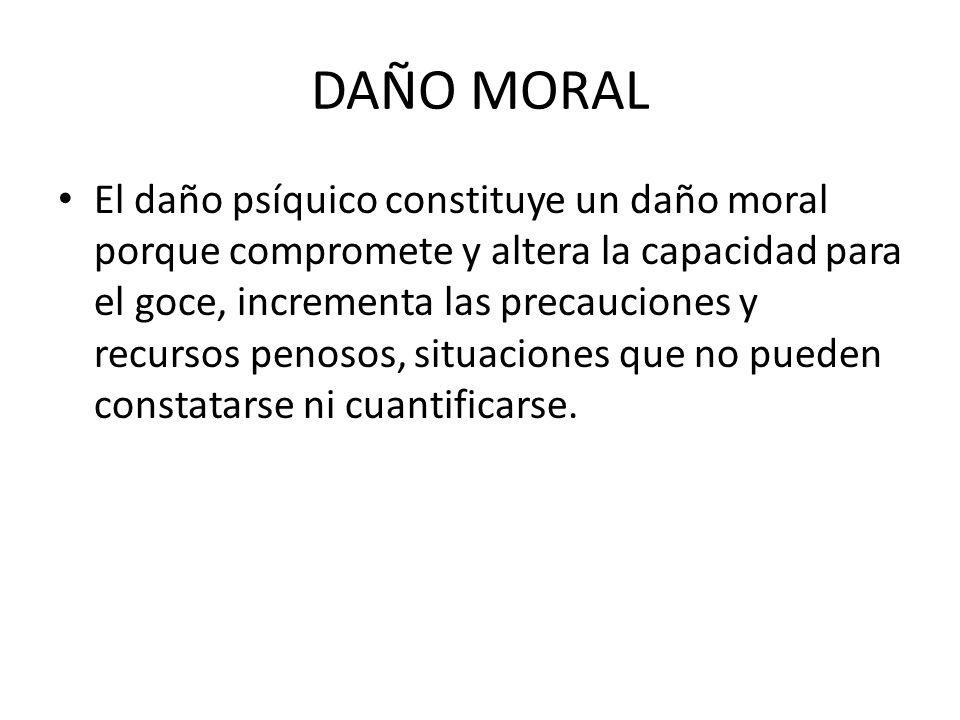 DAÑO MORAL El daño psíquico constituye un daño moral porque compromete y altera la capacidad para el goce, incrementa las precauciones y recursos peno