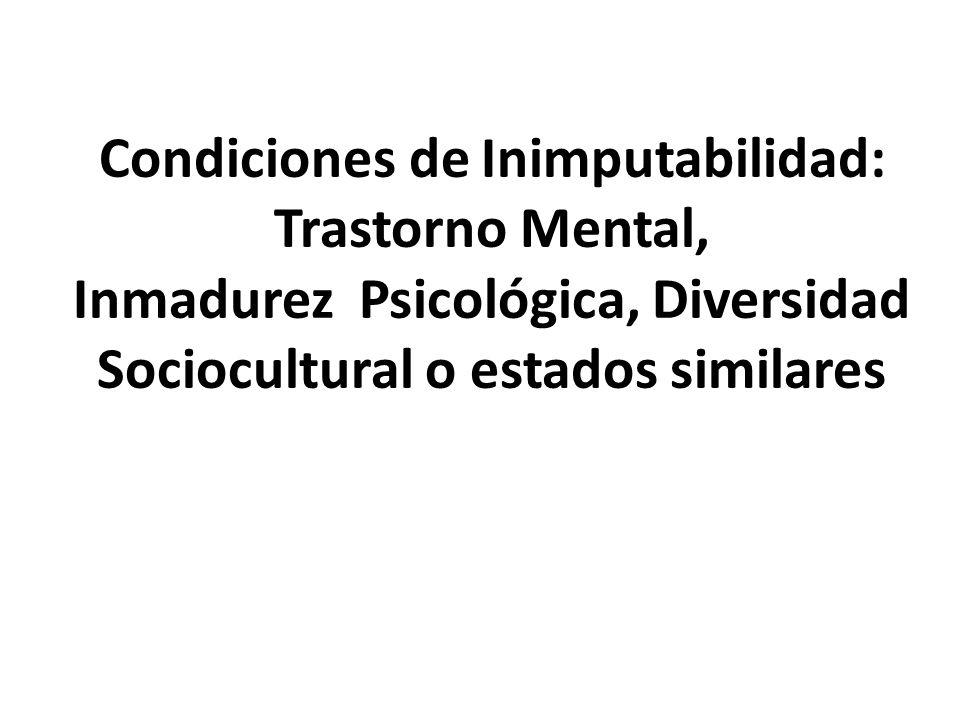 Condiciones de Inimputabilidad: Trastorno Mental, Inmadurez Psicológica, Diversidad Sociocultural o estados similares