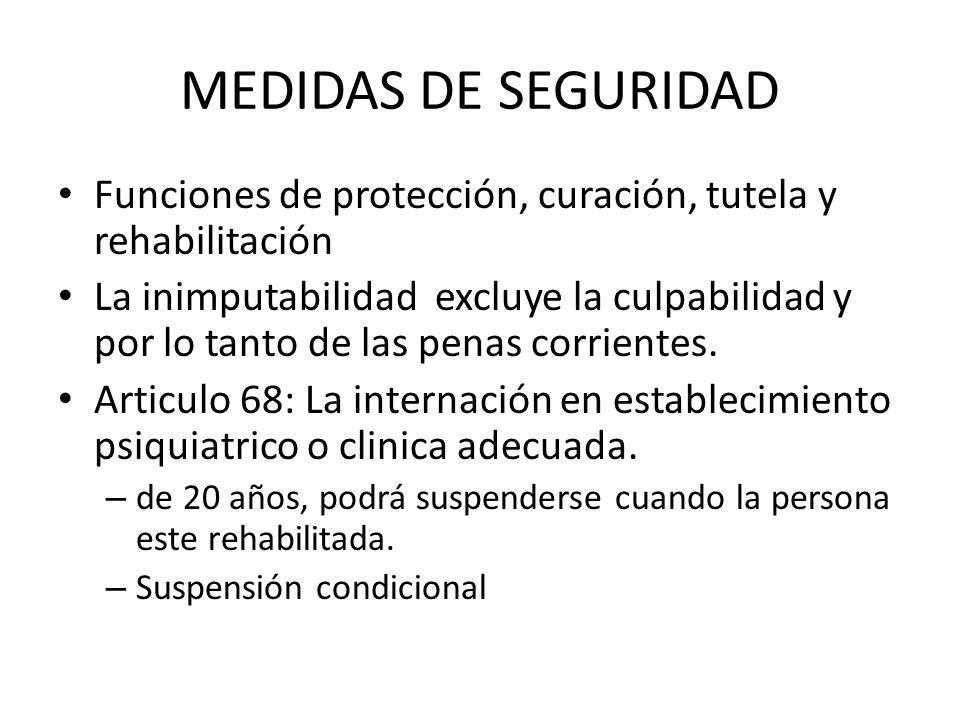 MEDIDAS DE SEGURIDAD Funciones de protección, curación, tutela y rehabilitación La inimputabilidad excluye la culpabilidad y por lo tanto de las penas corrientes.