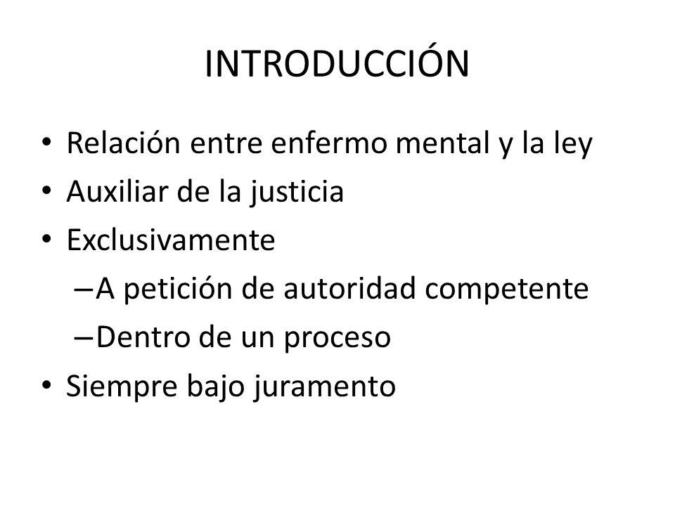 Relación entre enfermo mental y la ley Auxiliar de la justicia Exclusivamente – A petición de autoridad competente – Dentro de un proceso Siempre bajo juramento INTRODUCCIÓN