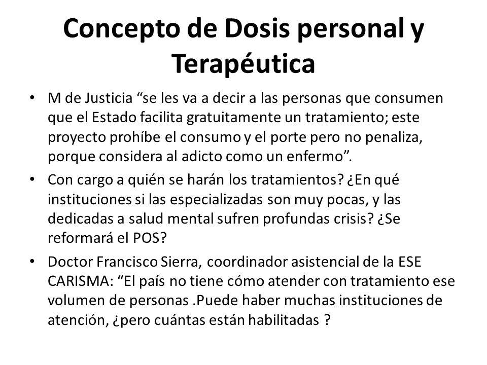 Concepto de Dosis personal y Terapéutica M de Justicia se les va a decir a las personas que consumen que el Estado facilita gratuitamente un tratamien