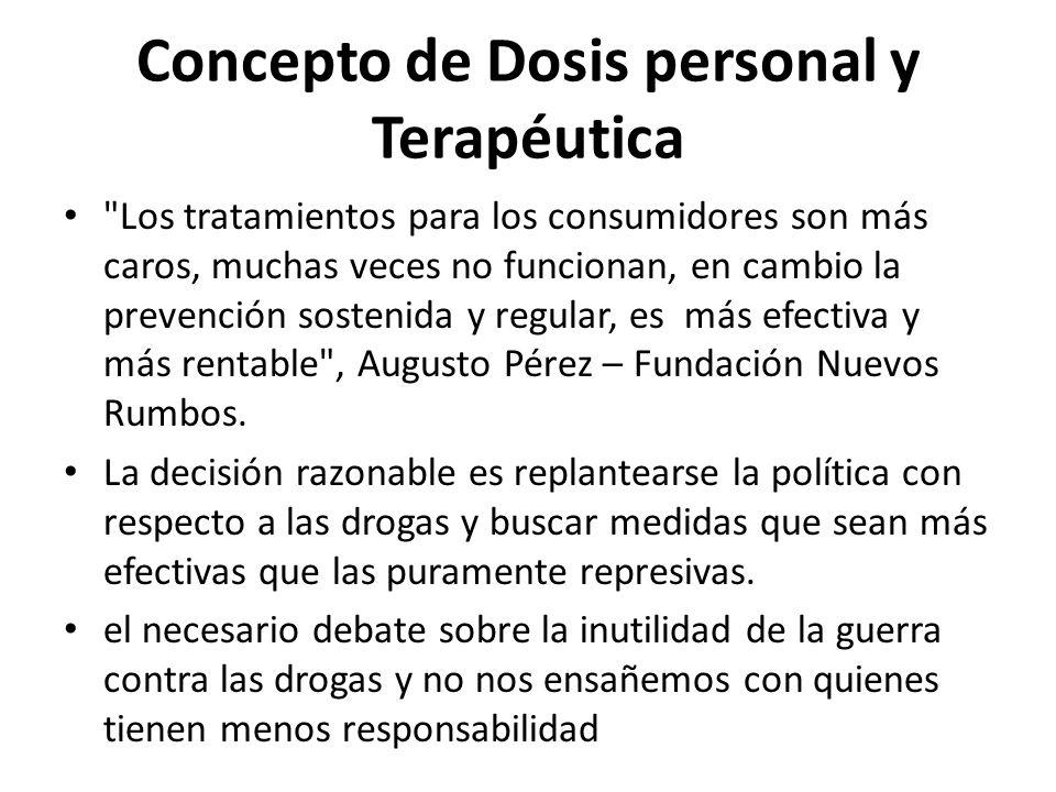 Concepto de Dosis personal y Terapéutica Los tratamientos para los consumidores son más caros, muchas veces no funcionan, en cambio la prevención sostenida y regular, es más efectiva y más rentable , Augusto Pérez – Fundación Nuevos Rumbos.