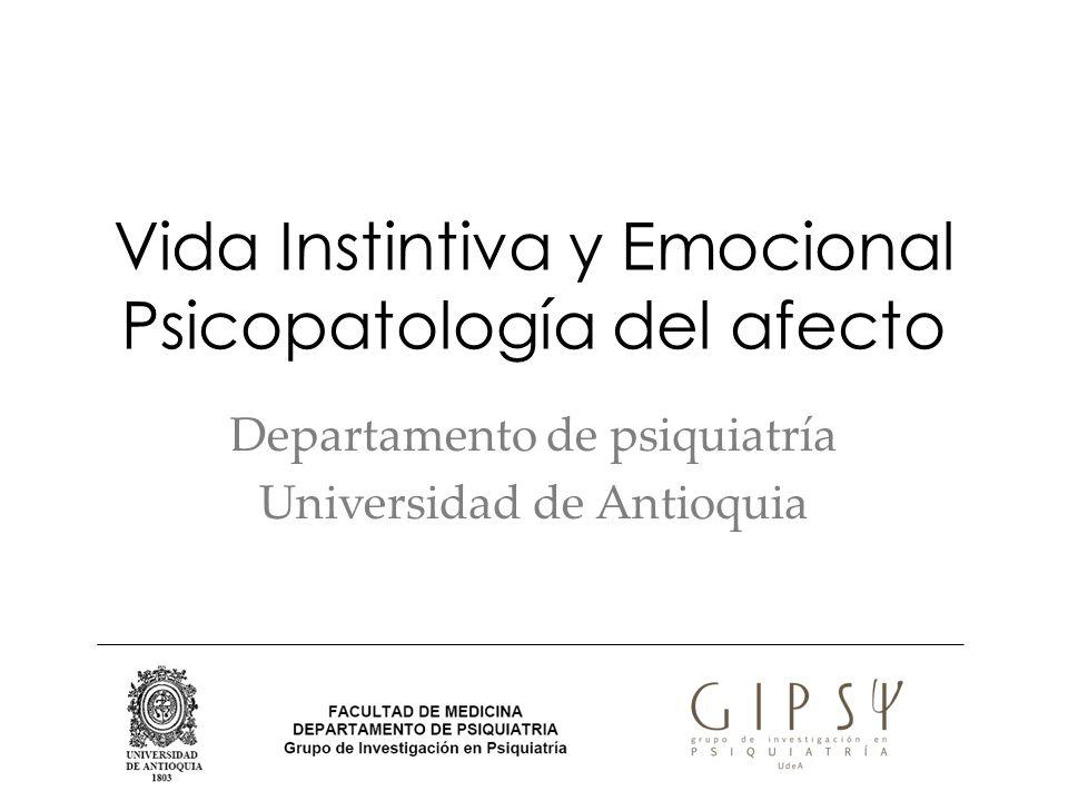 Vida Instintiva y Emocional Psicopatología del afecto Departamento de psiquiatría Universidad de Antioquia