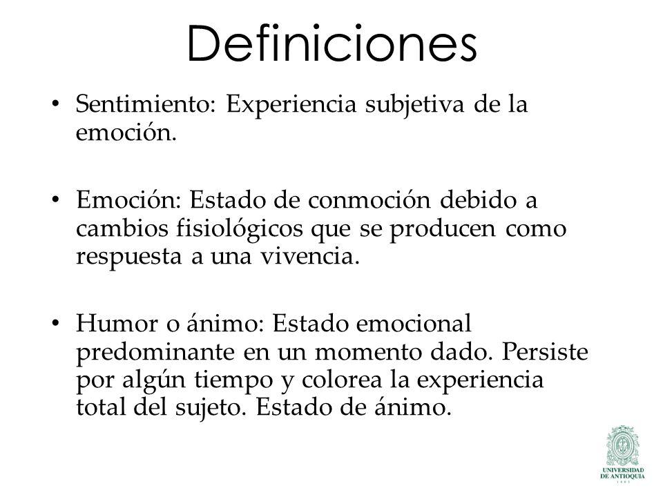 Definiciones Sentimiento: Experiencia subjetiva de la emoción. Emoción: Estado de conmoción debido a cambios fisiológicos que se producen como respues