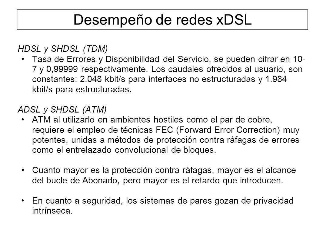 Desempeño de redes xDSL HDSL y SHDSL (TDM) Tasa de Errores y Disponibilidad del Servicio, se pueden cifrar en 10- 7 y 0,99999 respectivamente. Los cau