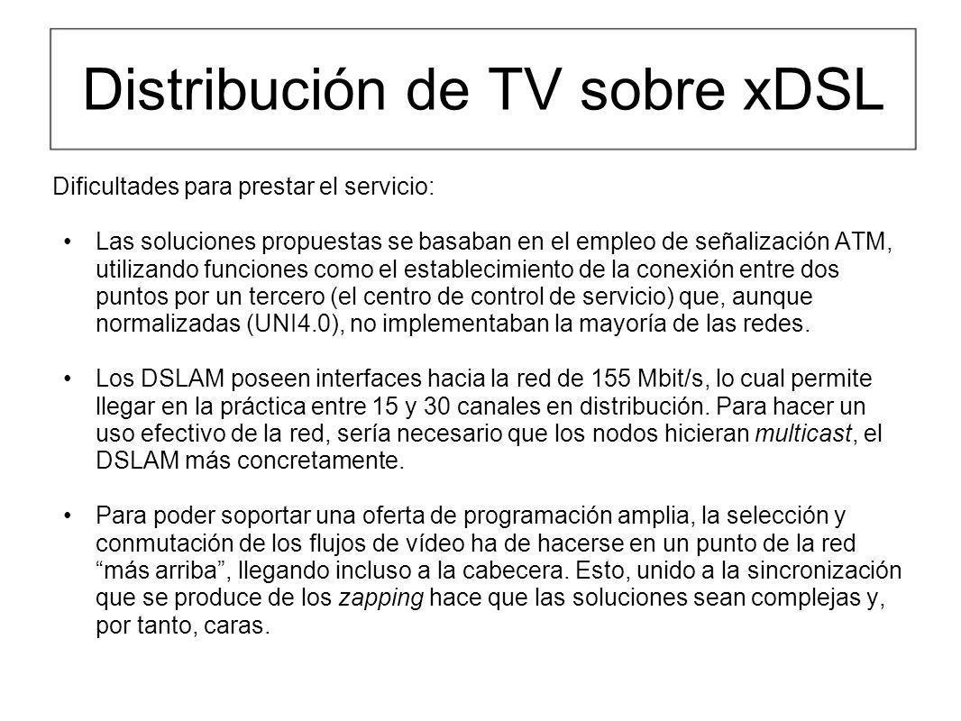 Distribución de TV sobre xDSL Dificultades para prestar el servicio: Las soluciones propuestas se basaban en el empleo de señalización ATM, utilizando