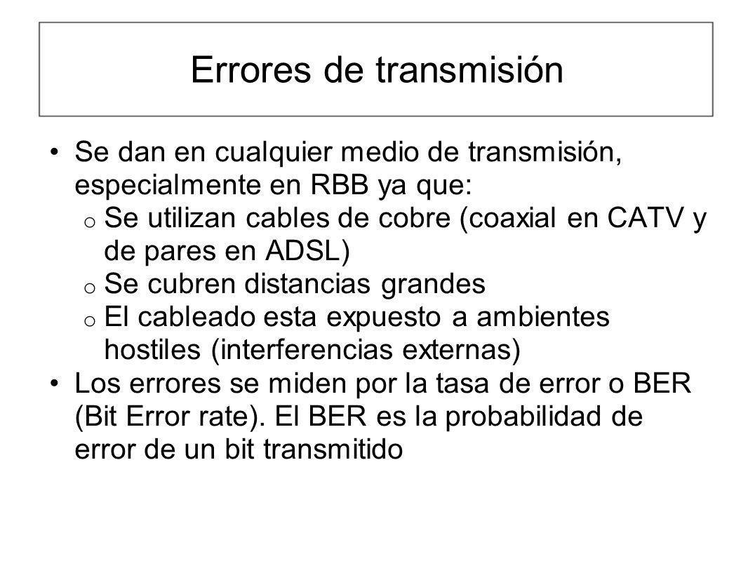 Errores de transmisión Se dan en cualquier medio de transmisión, especialmente en RBB ya que: o Se utilizan cables de cobre (coaxial en CATV y de pare