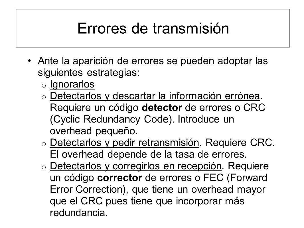 Errores de transmisión Ante la aparición de errores se pueden adoptar las siguientes estrategias: o Ignorarlos o Detectarlos y descartar la informació