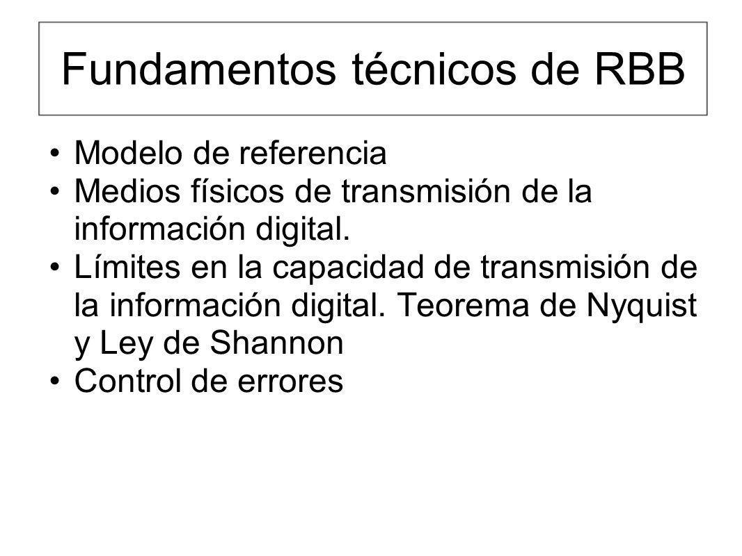 Errores de transmisión Se dan en cualquier medio de transmisión, especialmente en RBB ya que: o Se utilizan cables de cobre (coaxial en CATV y de pares en ADSL) o Se cubren distancias grandes o El cableado esta expuesto a ambientes hostiles (interferencias externas) Los errores se miden por la tasa de error o BER (Bit Error rate).