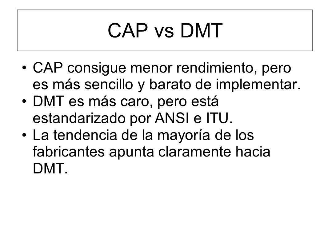 CAP vs DMT CAP consigue menor rendimiento, pero es más sencillo y barato de implementar. DMT es más caro, pero está estandarizado por ANSI e ITU. La t