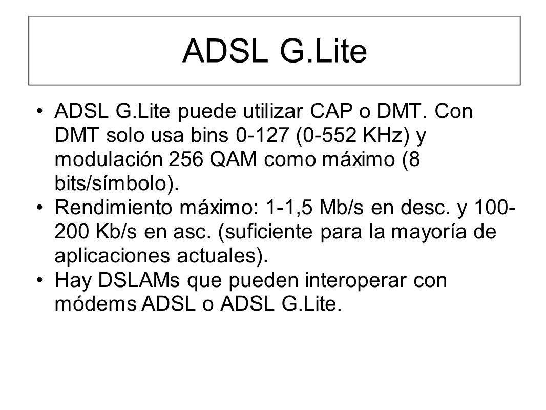 ADSL G.Lite ADSL G.Lite puede utilizar CAP o DMT. Con DMT solo usa bins 0-127 (0-552 KHz) y modulación 256 QAM como máximo (8 bits/símbolo). Rendimien